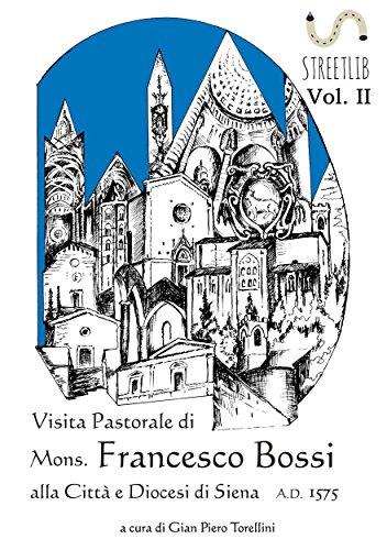 VISITA PASTORALE DI MONS. FRANCESCO BOSSI ALLA CITTA' E DIOCESI DI SIENA (Vol. II)  por GIAN PIERO TORELLINI