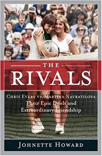 martina navratilova their epic duels and extraordinary friendship johnette howard 9780767918848 amazoncom books