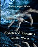 Shattered Dreams: Book 9 (Life After War) (Volume 9)