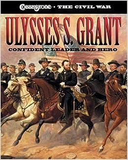 __TXT__ Ulysses S. Grant: Confident Leader And Hero (Cobblestone The Civil War). Rhode Yasamin Precio training Football