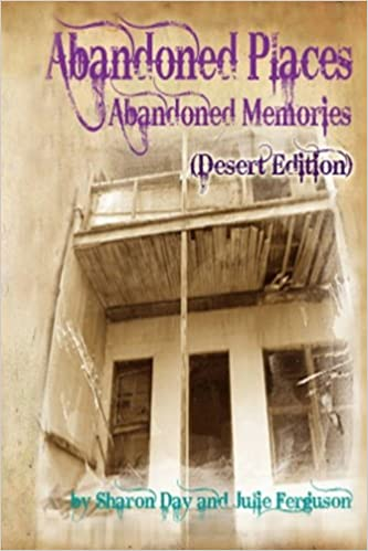 Abandoned Places: Abandoned Memories (Desert Edition): Julie ...