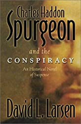 Charles Haddon Spurgeon and the Conspiracy: An Historical Novel of Suspense