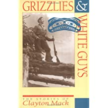 Grizzlies & White Guys: The Stories of Clayton Mack