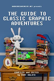 Hardcoregaming101.net Presents: The Guide to Classic Graphic Adventures by [Kalata, Kurt, McSwain, Ryan, Melzner, Samuel, Anderson, Kevin, Plasket, Michael, Szczepaniak, John, Pierce, Collin, Chênevert, Paul, Cameron, John, Johnson, Jason]