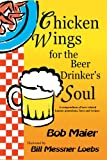 Chicken Wings for the Beer Drinker's Soul, Bob Maier, 0979029929