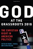 "Mark Rozell and Clyde Wilcox, ""God at the Grassroots 2016: The Christian Right in American Politics (Rowman and Littlefield, 2017)"