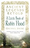 Ancient Legends Retold Tales of Robin Hood the Five Early Ballads, Michael Darce, 0752489674