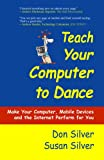 Teach Your Computer to Dance, Don Silver and Susan Silver, 0944708994