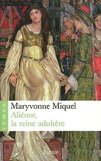 Aliénor, la reine adultère, Miquel, Maryvonne