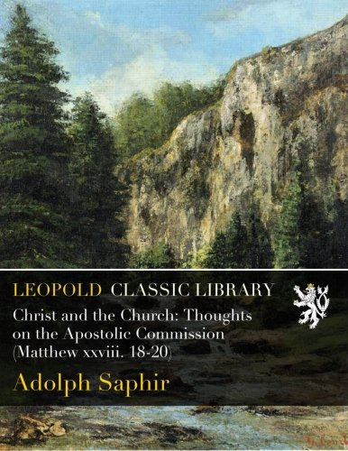Christ and the Church: Thoughts on the Apostolic Commission (Matthew xxviii. 18-20) ebook