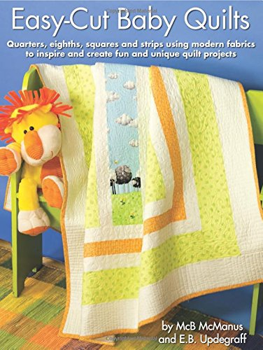 Easy-Cut Baby Quilts: Quarters, eighths, squares and strips