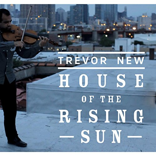 House Of The Rising Sun By Trevor New On Amazon Music