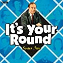 It's Your Round: Complete Series 2 Radio/TV Program by Angus Deayton Narrated by Angus Deayton