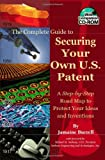 The Complete Guide to Securing Your Own U.S. Patent: A Step-by-Step Road Map to Protect Your Ideas and Inventions - With Companion CD-ROM