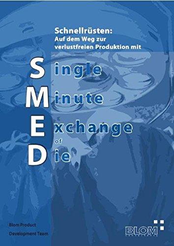 Schnellrüsten: Auf dem Weg zur verlustfreien Produktion mit Single Minute Exchange of Die (SMED) (Operational Excellence)