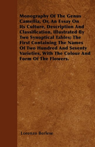 Download Monography Of The Genus Camellia, Or, An Essay On Its Culture, Description And Classification, Illustrated By Two Synoptical Tables; The First ... With The Colour And Form Of The Flowers. PDF
