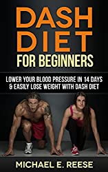 DASH Diet for Beginners: Lower Your Blood Pressure in 14 Days & Easily Lose Weight with Dash Diet
