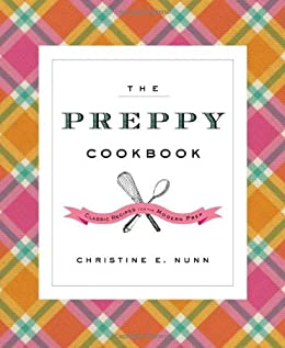 Amazon the preppy cookbook classic recipes for the modern prep the preppy cookbook classic recipes for the modern prep by nunn christine e fandeluxe Images