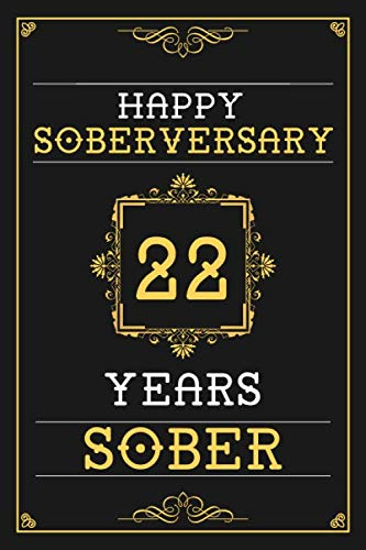 (22 Years Sober Journal: Lined Journal / Notebook / Diary - Happy 22nd Soberversary - Fun Practical Alternative to a Card - Sobriety Gifts For Men And Women Who Are 22 yr Sober)