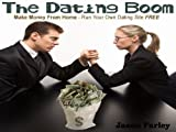 The Dating Boom - Make Money From Home - Run Your Own Dating Site FREE