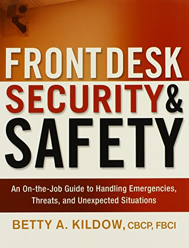 Front Desk Security and Safety: An on-the-Job Guide to Handling Emergencies, Threats, and Unexpected