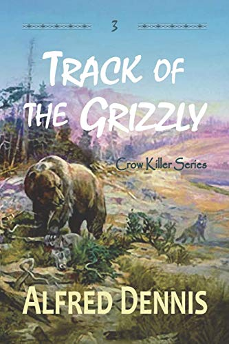 Track of the Grizzly: Crow Killer Series - Book 3 by Walnut Creek Publishing