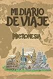 Mi Diario De Viaje Micronesia: 6x9 Diario de viaje I Libreta para listas de tareas I Regalo perfecto para tus vacaciones en Micronesia (Spanish Edition)