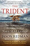The Trident: The Forging and Reforging of a Navy SEAL Leader First edition by Redman, Jason, Bruning, John (2013) Hardcover