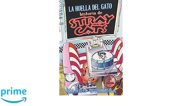 LA HUELLA DEL GATO. HISTORIA DE STRAY CATS: PRIMERA BIOGRAFÍA PUBLICADA A NIVEL MUNDIAL DE STRAY CATS (Spanish Edition): Marco Noriega López: 9788469747469: ...