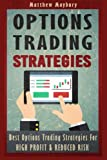 Options Trading: Strategies - Best Options Trading Strategies For High Profit & Reduced Risk (Options Trading, Options Trading For Beginner's, Options Trading Strategies) (Volume 2)