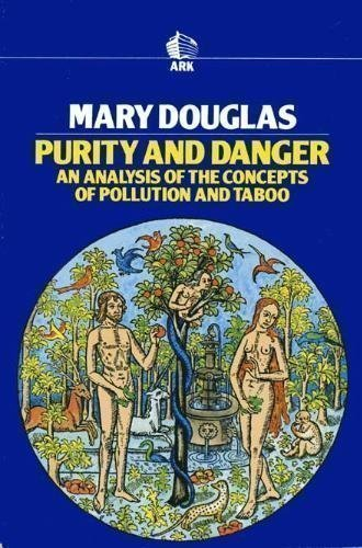 Purity and Danger: An Analysis of the Concepts of Pollution and Taboo, Mary Douglas