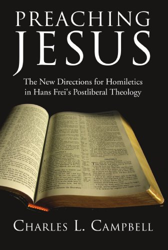 Preaching Jesus: The New Directions for Homiletics in Hans Frei's Postliberal Theology