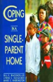 Coping in a Single-Parent Home, Bill R. Wagonseller and Lynne C. Ruegamer, 0823926257