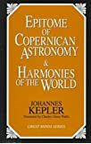 Epitome of Copernican Astronomy and Harmonies of the World (Great Minds Series) Published 1995 Edition by Kepler, Johannes [1995]