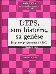 L'EPS, son histoire, sa genèse jusqu'aux programmes de 2002. : 3ème édition