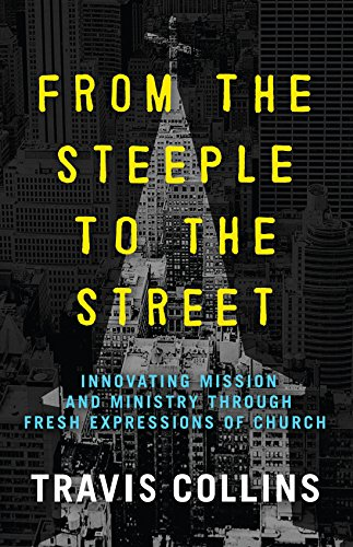 From the Steeple to the Street: Innovating Mission and Ministry Through Fresh Expressions of Church