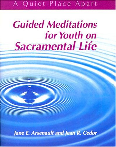 Guided Meditations for Youth on Sacramental Life: Leader's Guide (Quiet Place Apart) ()