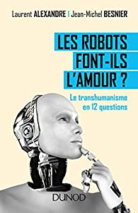 Les robots font-ils l'amour ? par Laurent Alexandre
