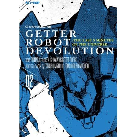 Getter robot devolution. The last 3 minutes of the universe: 2 Copertina flessibile – 27 set 2018 Go Nagai Ken Ishikawa Eiichi Shimizu T. Shimoguchi