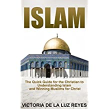 ISLAM: The Quick Guide for the Christian to Understanding Islam and Winning Muslims for Christ