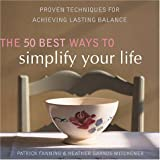 The 50 Best Ways to Simplify Your Life, Patrick Fanning and Heather Garnos Mitchener, 1572242558
