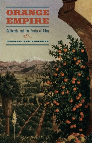 Orange Empire: California and the Fruits of Eden [Douglas Cazaux Sackman] (Tapa Blanda)