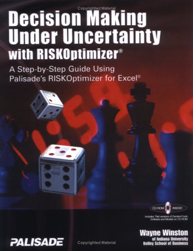 Download Decision Making Under Uncertainty With RISKOptimizer : A Step-To-Step Guide Using Palisade's RISKOptimizer for Excel Pdf