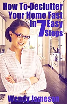 How to declutter your home fast in 7 easy steps kindle - How to declutter your bedroom fast ...