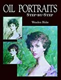 Oil Portraits Step by Step, Wendon Blake, 0486402797