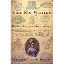 EAT MY WORDS: Reading Womens Lives Through the Cookbooks They Wro: Reading Women's Lives Through the Cookbooks They Wrote