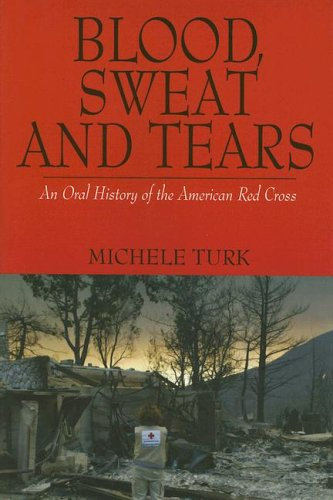 (Blood, Sweat And Tears: An Oral History of the American Red Cross)