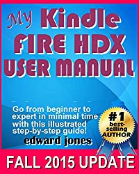 My Kindle Fire HDX User Manual: The complete tutorial and user guide for your NEW Kindle Fire HDX