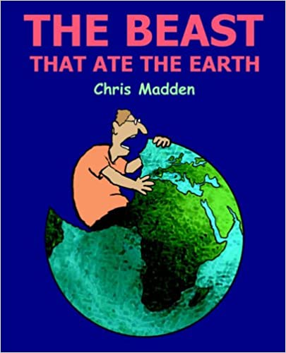 The Beast That Ate the Earth: The Environment Cartoons of Chris Madden