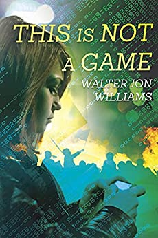 This is Not a Game (Dagmar Shaw Thrillers Book 1) by [Williams, Walter Jon]